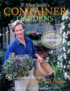 P. Allen Smith's container gardens : 60 container recipes to accent your garden