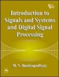 Signals & Systems Books > Introduction To Signals And Systems And Digital Signal Processing Book Online. Author: M.N. Bandyopadhyay, Publisher: Phi Learning About Book This book is addressed to the needs of undergraduate engineering students of electrical, electronics, and computer disciplines, for a first course in signals and digital signal processing.
