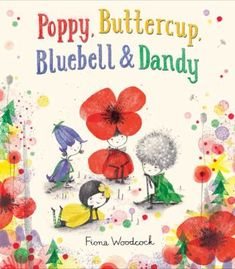 651eed0ea89fd Poppy, Buttercup, Bluebell & Dandy by Fiona Woodcock was added to our  Picture Book Collection February 2018