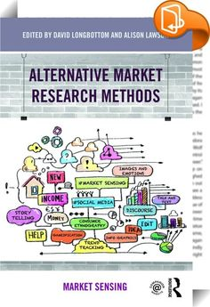 Alternative Market Research Methods    ::  <P>Traditional research methods in marketing can be illuminating when used well, but all too often their data-driven results fail to provide the depth of understanding that organisations need to anticipate market needs. <I>Alternative Market Research Methods: Market sensing</I> is a new approach that enables researchers to get greater depth and meaning from their research and organisations to make smarter strategic decisions. </P> <P>This book...