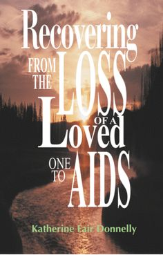 Recovering from the Loss of a Loved One to AIDS - Katherine Donnelly : iUniverse