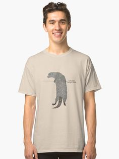 Gas fella Yurty says hang in there! Otter, Cotton Tote Bags, Tshirt Colors, Duvet Covers, Heather Grey, Finding Yourself, Classic T Shirts, Shirt Designs, Artists