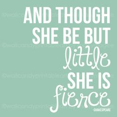 """And though she be but little she is fierce"" - Shakespeare wall art $10"