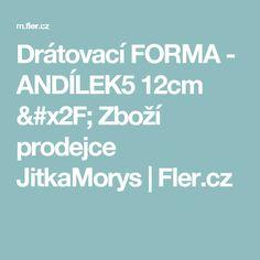 Drátovací FORMA - ANDÍLEK5 12cm / Zboží prodejce JitkaMorys | Fler.cz