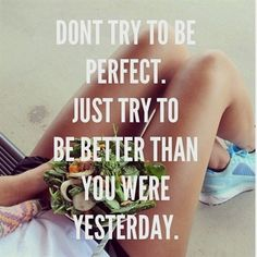 Realistic. No one is perfect! Be the best YOU you can be. www.sarah.ohm.isagenix.com #FitnessInspiration