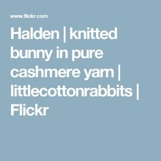 knitted bunny in pure cashmere yarn Cashmere Yarn, Baby Cardigan, Cardigans, Bunny, Pure Products, Knitting, Tricot, Breien, Weaving