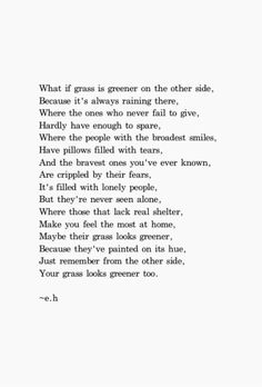 The grass always looks greener on the other side....but it really isn't....I love this poem ❤