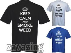 KEEP CALM AND SMOKE WEED MAN T-SHIRT TOBACCO MARIJUANA CANABIS PRESENT GIFT FUN  #420  #WEED  #CANABIS #GIFT