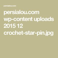 persialou.com wp-content uploads 2015 12 crochet-star-pin.jpg