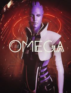I am Omega - Aria, Mass Effect 2&3, love the scene from ME2 where Shepard asked her if she's the one who ruled Omega..