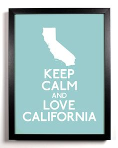 Keep Calm and Love California 8 x 10 Print Buy 2 Get 1 FREE Keep Calm and Carry On Keep Calm Art Keep Calm Poster. $8.99, via Etsy.