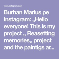 "Burhan Marius pe Instagram: ""Hello everyone! This is my project ,, Reasetting memories,, project and the paintigs are available for sale through the supportive concept…"" Hello Everyone, Concept, Memories, Projects, Instagram, Remember This, Tile Projects"