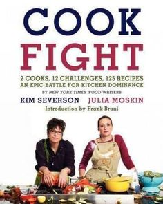Cookfight: 2 Cooks, 12 Challenges, 125 Recipes, an Epic Battle for Kitchen Dominance