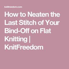 How to Neaten the Last Stitch of Your Bind-Off on Flat Knitting   KnitFreedom