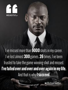 I've missed more than 9000 shots in my career. I've lost almost 300 games. 26 times, I've been trusted to take the game winning shot and missed. I've failed over and over and over again in my life. And that is why I succeed. - Michael Jordan #jordan #quotes #basketball #sport #success