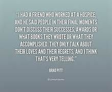 ... hospice, and he said people in their final mom... - Brad Pitt at