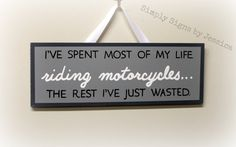 I've spent most of my life riding motorcycles by SimplySignsByJess, $22.00