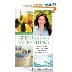Green Goes With Everything. Sloan Barnett's great book on how the small choices you make every day can have a HUGE impact your Health, the Health of your Family, your pets, your community... And ultimately, the Earth we all share.