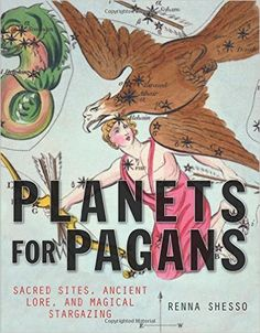 Planets for Pagans: Sacred Sites, Ancient Lore, and Magical Stargazing: Renna Shesso: 9781578635733: Amazon.com: Books