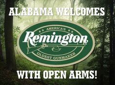 via AL Rep. Mike Hubbard Happy to welcome Remington and their 2,000 jobs to Alabama! Excited that they recognized our state as one that will protect the 2nd Amendment.