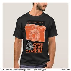 Life Lesson: You will always need one more camera T-Shirt Camera Life, Retro Camera, Tshirt Colors, Life Lessons, Fitness Models, Shop Now, Cool Designs, How To Make, How To Wear