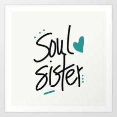 Soul Sister Art Print by RobinMatteri - X-Small Sisters Art, Soul Sisters, Vinyl Cutter, Black Letter, Accent Colors, Cricut Design, Birthday Wishes, Hand Lettering, Clip Art