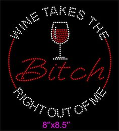 Do you need some bling?  Get your rhinestone tshirt here.  Wine Takes the Bitch out of me by PlumCrafty3 on Etsy, $30.00