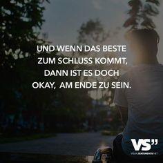 Und wenn das Beste zum Schluss kommt, dann es es doch okay, am Ende zu sein.