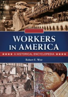 Workers in America: A Historical Encyclopedia / online
