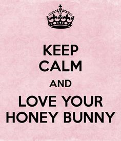 'KEEP CALM AND LOVE YOUR  HONEY BUNNY ' Poster