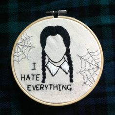 Hand embroidered Wednesday Addams I Hate Everything embroidery hoop. Approx 6
