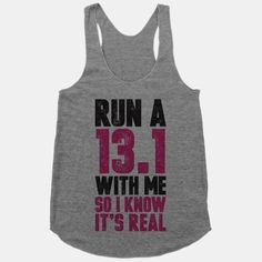 Run a 13.1 With Me So I Know It's Real #track #field #running #marathon #cute #shirt #clothes #jog #healthy #fitness #workout #13.1