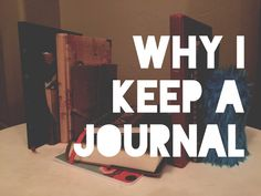 Why I keep a journal and why keep a journal at all. A place for you word vomit.