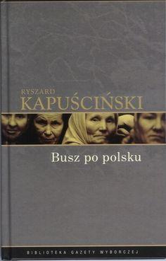 """Ryszard Kapuściński """"Busz po polsku"""", wyd. Agora S.A., 2008 (PL)"""