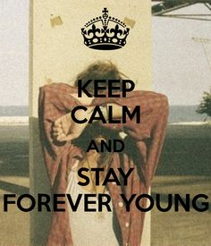 KEEP CALM AND STAY FOREVER YOUNG Keep Calm Posters, Keep Calm Quotes, Quotes To Live By, Stay Forever Young, Keep Calm Signs, Everything Will Be Alright, Different Quotes, George Strait, Keep Calm And Love