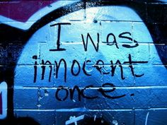 as surprising as this seems, i was once innocent.
