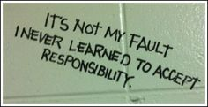 It's Not My Fault I Never Learned to Accept Responsibility
