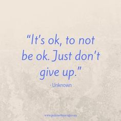 """""""It's ok, to not be ok. Just don't give up."""" - Unknown - Inspirational Mental Health Awareness Quotes #quotes #quote #happyquotes #postivequotes #inspirationalquotes"""