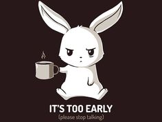 """'???Don'???t talk to me until I'???ve had my coffee. Don'???t even talk to me after I'???ve had my coffee.'??? Get """"Too Early"""" only at TeeTurtle!"""