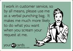 Best Not Take That Tone - Customer Service - Ideas of Selling A Home Tips - I work in customer service so by all means please use me as a verbal punching bag. It makes me much more likely to do what you want when you scream your request at me. Work Memes, Work Quotes, Me Quotes, Funny Quotes, Selfie Quotes, Strong Quotes, Attitude Quotes, Crazy Quotes, Retail Humor