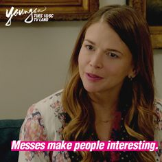 Messes make people interesting. We couldn't become who we are without them. Click to watch Sutton Foster as Liza in the latest episode of Younger on TV Land.