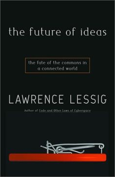'The Future of Ideas' by Lawrence Lessig.  Full text available @ http://the-future-of-ideas.com/