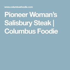 Pioneer Woman's Salisbury Steak | Columbus Foodie