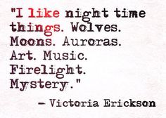 Victoria Erickson - `I Like night time things` The Words, Moon Quotes, Life Quotes, Night Owl Quotes, Grey Quotes, Sweet Quotes, Einstein, Victoria Erickson, Les Sentiments