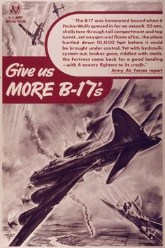 Give Us More B-17s WWII US Army War Poster   A dynamic U.S. Army poster from WWII recounting a successful mission by the B-17 Flying Fortress in Europe against the Luftwaffe.