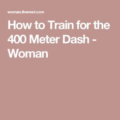How to Train for the 400 Meter Dash - Woman