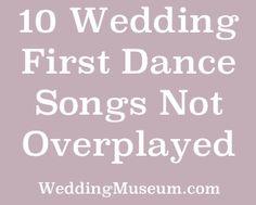 10 wedding first dance songs not overplayed #ThinkWeddingPlanning WeddingMuseum.com