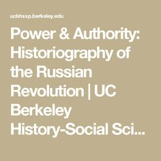Power & Authority: Historiography of the Russian Revolution   UC Berkeley History-Social Science Project