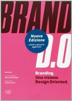 Amazon.it: Branding. Una visione design oriented - Elio Carmi, Elena Israela Wegher - Libri
