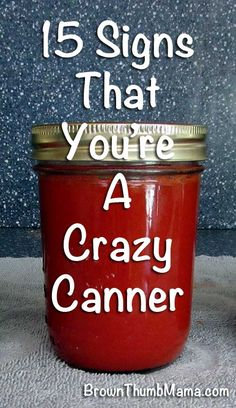 Ahhh, canning. It starts innocently enough. But once you're in...it's all over for you! Here are 15 telltale signs that you are a crazy canner.: